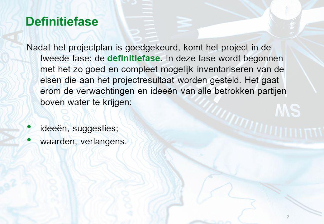 7 Definitiefase Nadat het projectplan is goedgekeurd, komt het project in de tweede fase: de definitiefase. In deze fase wordt begonnen met het zo goe
