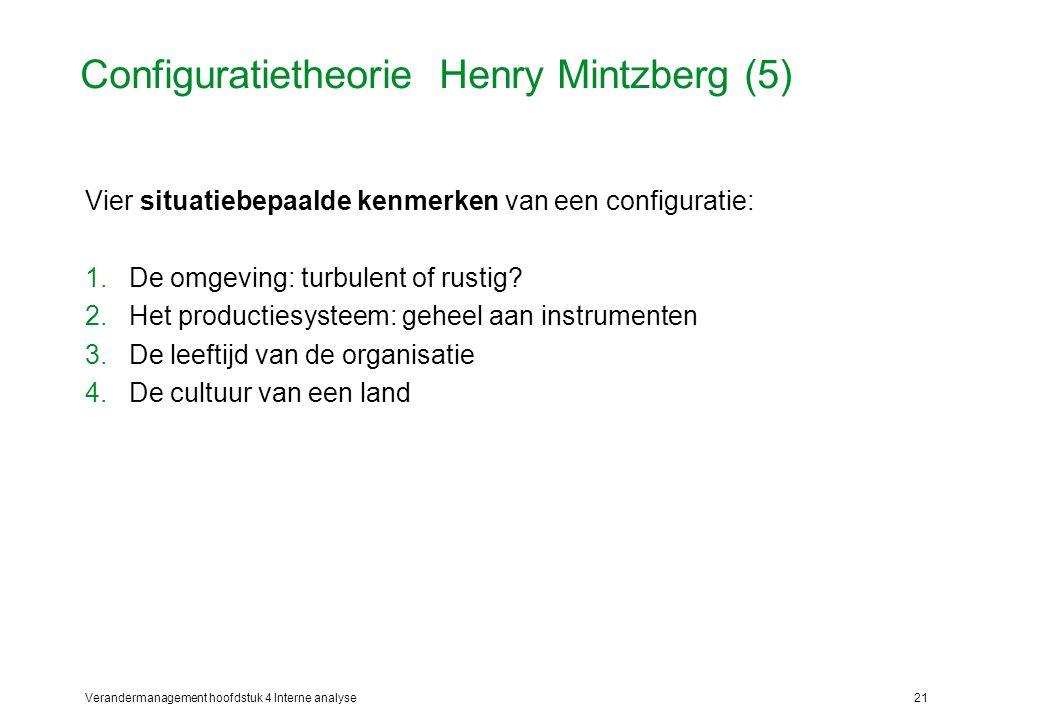 Verandermanagement hoofdstuk 4 Interne analyse21 Configuratietheorie Henry Mintzberg (5) Vier situatiebepaalde kenmerken van een configuratie: 1.De omgeving: turbulent of rustig.