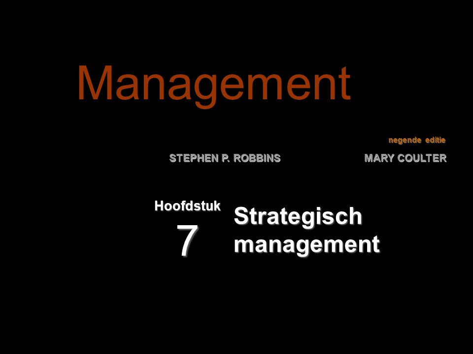 negende editie STEPHEN P. ROBBINS MARY COULTER Strategisch management Hoofdstuk 7 Management