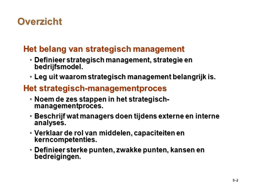 8–2 Overzicht Het belang van strategisch management Definieer strategisch management, strategie en bedrijfsmodel.Definieer strategisch management, str