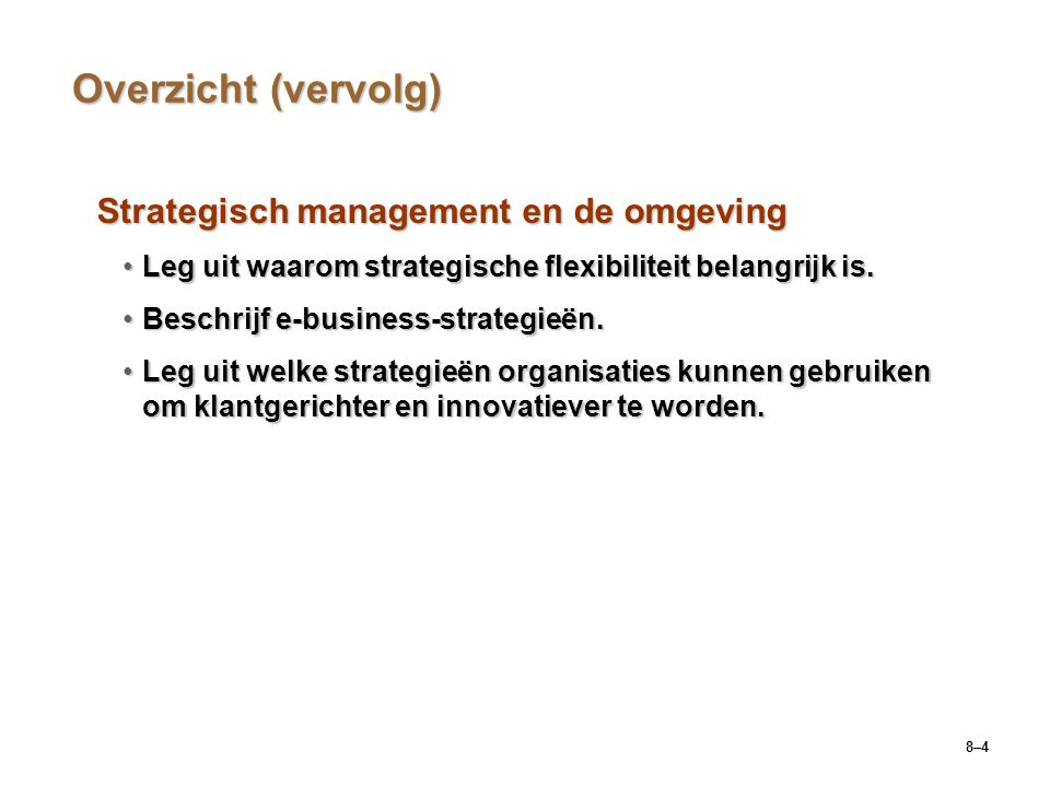 8–4 Overzicht (vervolg) Strategisch management en de omgeving Leg uit waarom strategische flexibiliteit belangrijk is.Leg uit waarom strategische flex