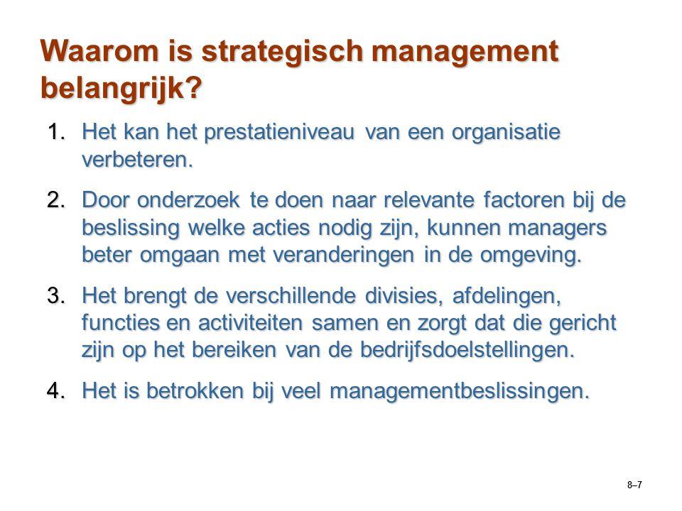 8–7 Waarom is strategisch management belangrijk? 1.Het kan het prestatieniveau van een organisatie verbeteren. 2.Door onderzoek te doen naar relevante
