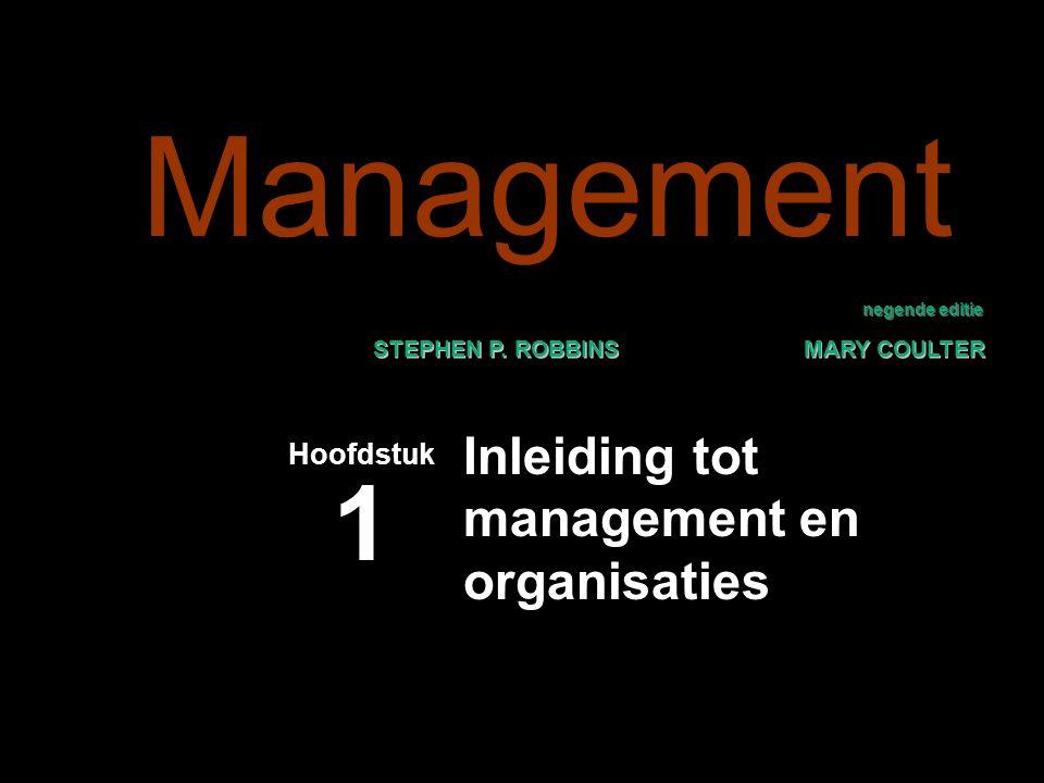 negende editie STEPHEN P. ROBBINS MARY COULTER Inleiding tot management en organisaties Hoofdstuk 1 Management