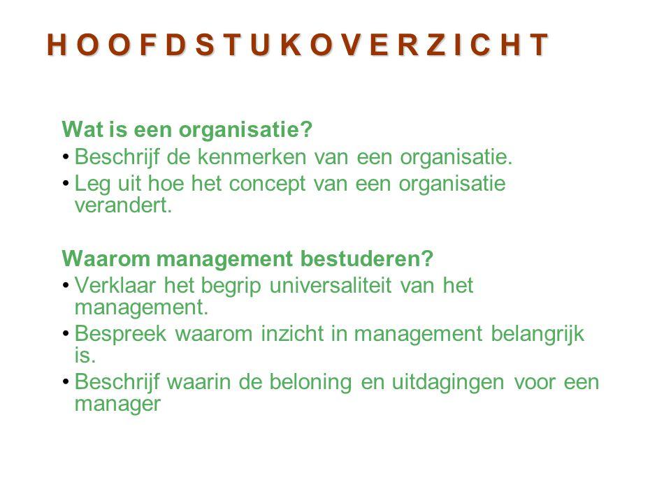 Wat is een organisatie? Beschrijf de kenmerken van een organisatie. Leg uit hoe het concept van een organisatie verandert. Waarom management bestudere
