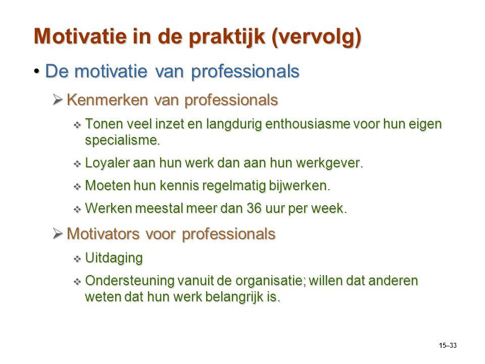 15–33 Motivatie in de praktijk (vervolg) De motivatie van professionalsDe motivatie van professionals  Kenmerken van professionals  Tonen veel inzet