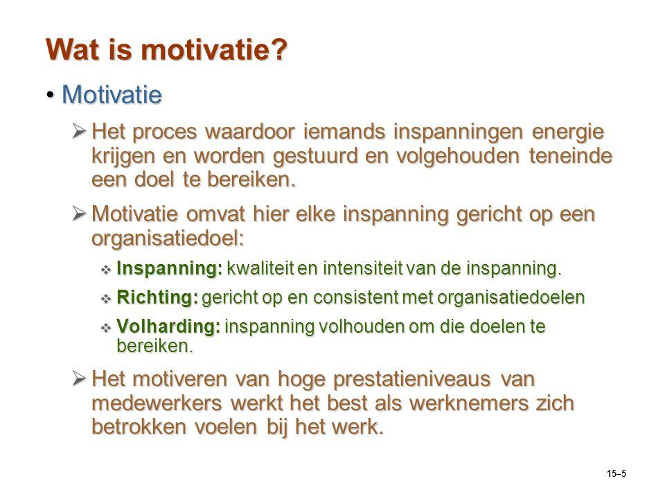 15–5 Wat is motivatie? MotivatieMotivatie  Het proces waardoor iemands inspanningen energie krijgen en worden gestuurd en volgehouden teneinde een do