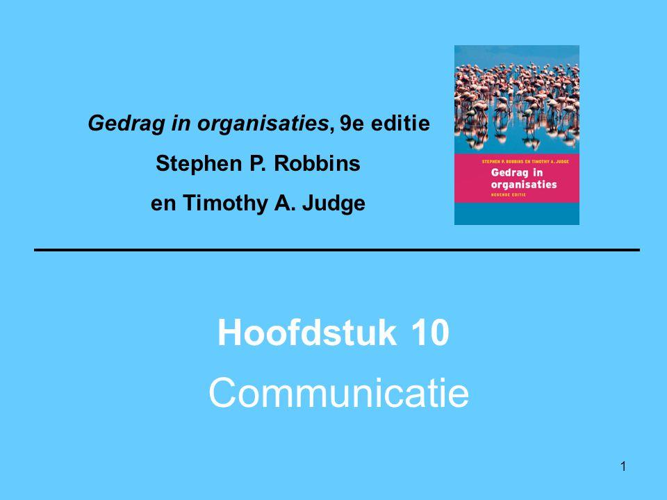 1 Communicatie Hoofdstuk 10 Gedrag in organisaties, 9e editie Stephen P. Robbins en Timothy A. Judge