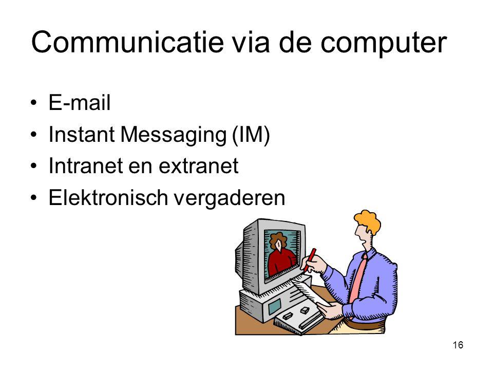 16 Communicatie via de computer E-mail Instant Messaging (IM) Intranet en extranet Elektronisch vergaderen