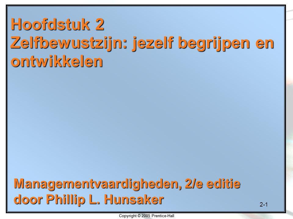 2-22 Copyright © 2005 Prentice-Hall Zelfbeoordeling 5: Vragenlijst over vooronderstellingen over leiderschap 1.Het is alleen maar menselijk dat mensen zo weinig mogelijk werk doen als waarmee ze kunnen wegkomen.