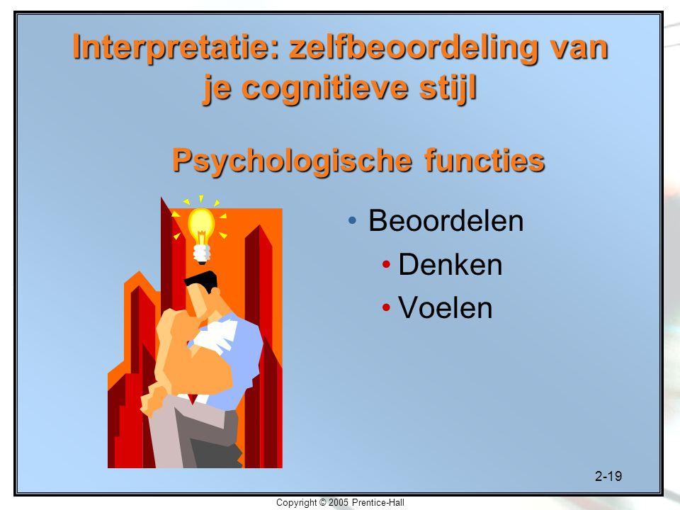 2-19 Copyright © 2005 Prentice-Hall Interpretatie: zelfbeoordeling van je cognitieve stijl Beoordelen Denken Voelen Psychologische functies
