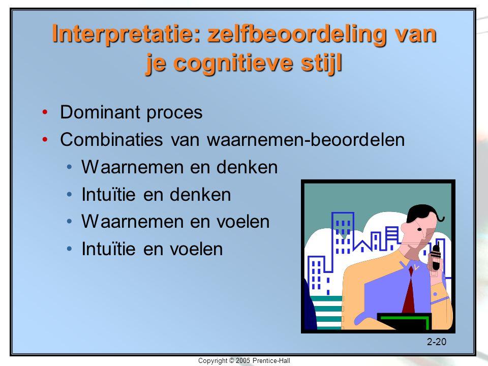2-20 Copyright © 2005 Prentice-Hall Interpretatie: zelfbeoordeling van je cognitieve stijl Dominant proces Combinaties van waarnemen-beoordelen Waarne