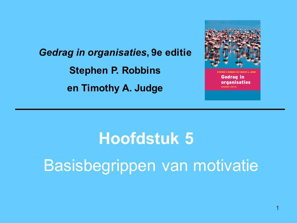 1 Basisbegrippen van motivatie Hoofdstuk 5 Gedrag in organisaties, 9e editie Stephen P. Robbins en Timothy A. Judge