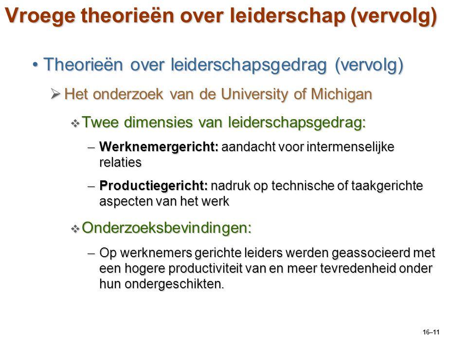 16–11 Vroege theorieën over leiderschap (vervolg) Theorieën over leiderschapsgedrag (vervolg)Theorieën over leiderschapsgedrag (vervolg)  Het onderzo