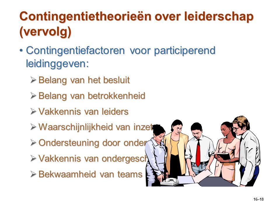 16–18 Contingentietheorieën over leiderschap (vervolg) Contingentiefactoren voor participerend leidinggeven:Contingentiefactoren voor participerend le