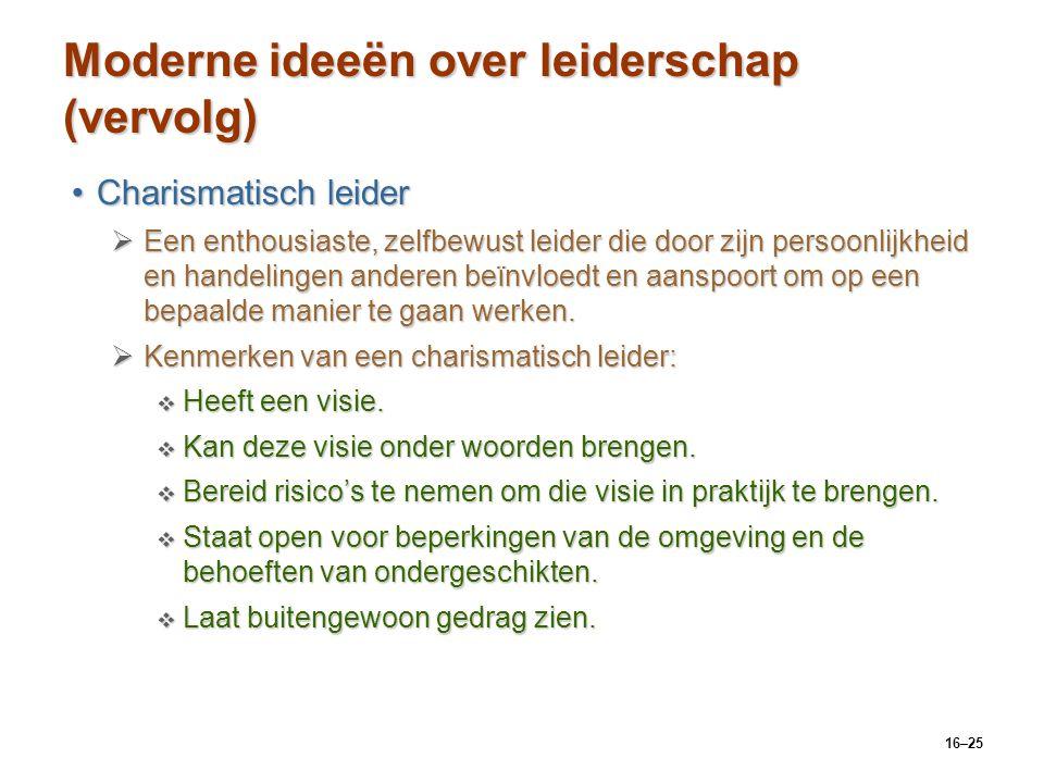 16–25 Moderne ideeën over leiderschap (vervolg) Charismatisch leiderCharismatisch leider  Een enthousiaste, zelfbewust leider die door zijn persoonli