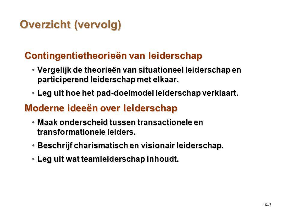 16–24 Moderne ideeën over leiderschap Transactionele leidersTransactionele leiders  Leiders die werknemers in de richting van vastgestelde doelen leiden door de vereisten van hun rollen en taken te verduidelijken.