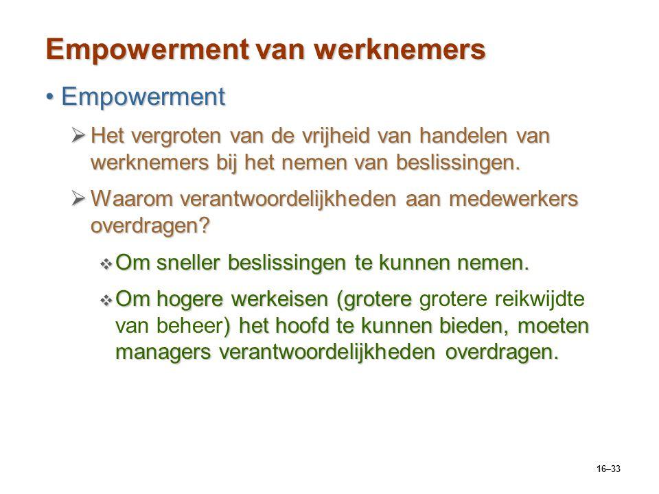 16–33 Empowerment van werknemers EmpowermentEmpowerment  Het vergroten van de vrijheid van handelen van werknemers bij het nemen van beslissingen. 
