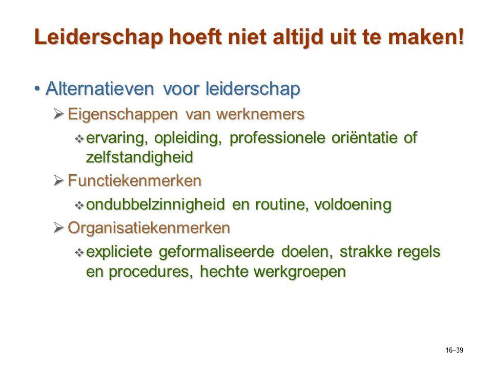 16–39 Leiderschap hoeft niet altijd uit te maken! Alternatieven voor leiderschapAlternatieven voor leiderschap  Eigenschappen van werknemers  ervari