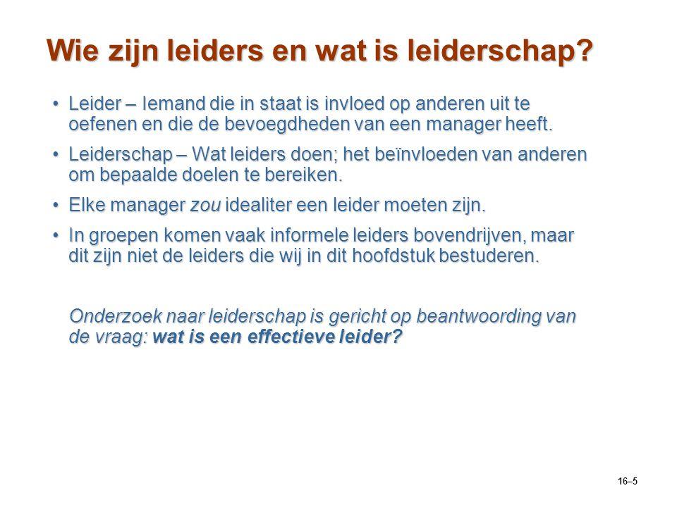 16–5 Wie zijn leiders en wat is leiderschap? Leider – Iemand die in staat is invloed op anderen uit te oefenen en die de bevoegdheden van een manager