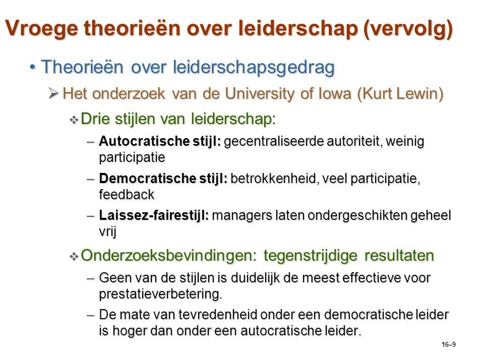 16–9 Vroege theorieën over leiderschap (vervolg) Theorieën over leiderschapsgedragTheorieën over leiderschapsgedrag  Het onderzoek van de University