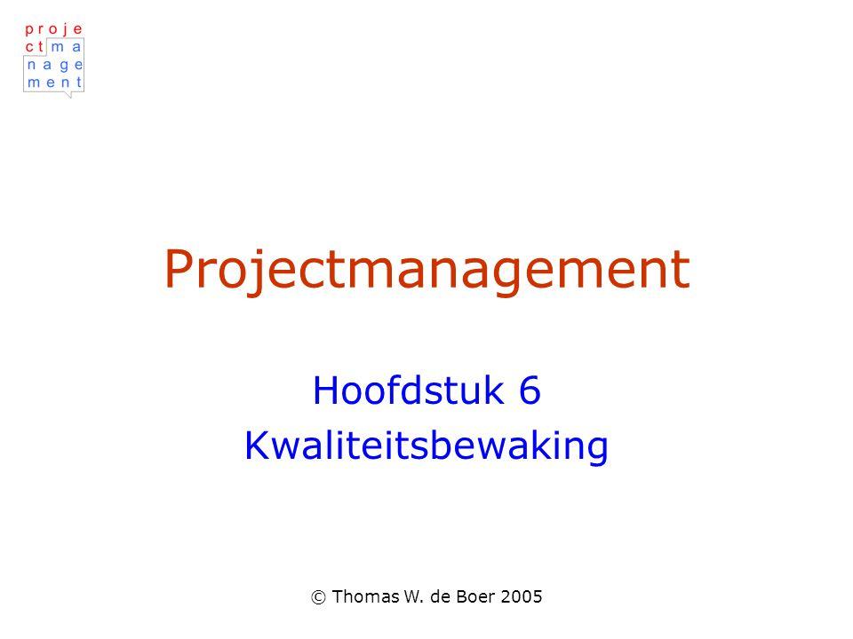 © Thomas W. de Boer 2005 Projectmanagement Hoofdstuk 6 Kwaliteitsbewaking