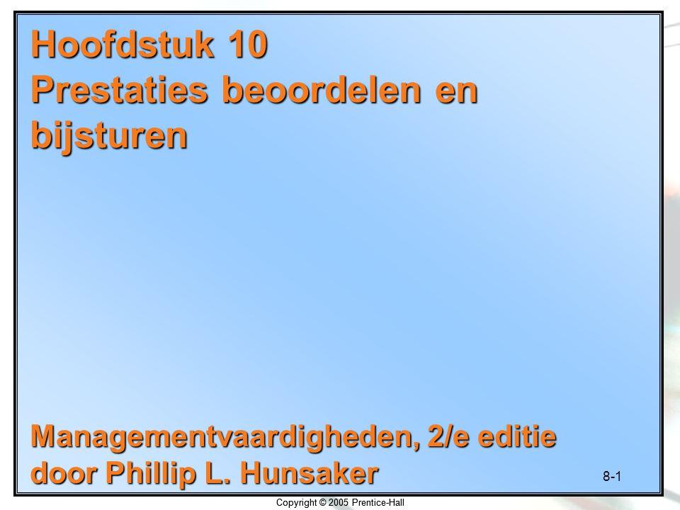 8-1 Copyright © 2005 Prentice-Hall Hoofdstuk 10 Prestaties beoordelen en bijsturen Managementvaardigheden, 2/e editie door Phillip L. Hunsaker Copyrig