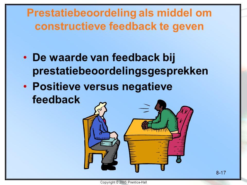 8-17 Copyright © 2005 Prentice-Hall Prestatiebeoordeling als middel om constructieve feedback te geven De waarde van feedback bij prestatiebeoordeling