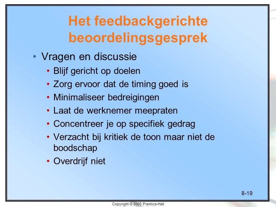 8-19 Copyright © 2005 Prentice-Hall Het feedbackgerichte beoordelingsgesprek Vragen en discussie Blijf gericht op doelen Zorg ervoor dat de timing goe