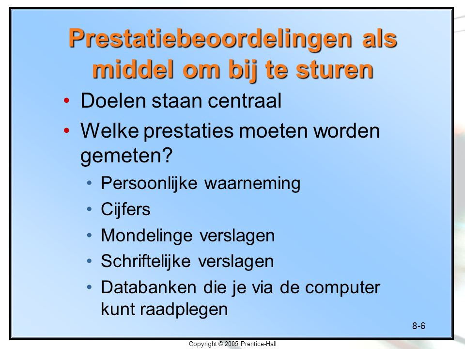 8-7 Copyright © 2005 Prentice-Hall Richtlijnen voor beoordeling Behaviors or characteristics measured by a performance appraisal should be related to the job and to job success
