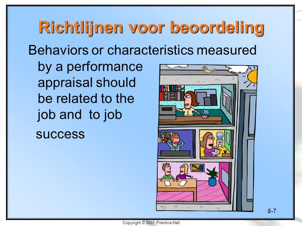 8-8 Copyright © 2005 Prentice-Hall Criteria voor prestatiebeoordelingen Individuele taakuitkomsten Gedrag Persoonlijkheids- kenmerken