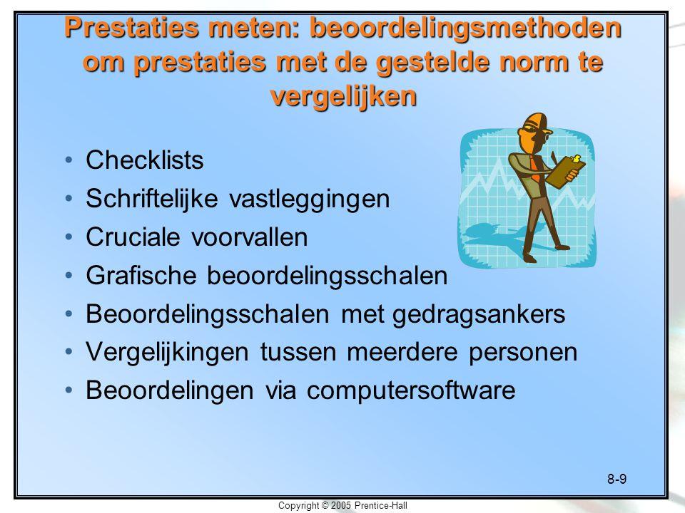 8-9 Copyright © 2005 Prentice-Hall Prestaties meten: beoordelingsmethoden om prestaties met de gestelde norm te vergelijken Checklists Schriftelijke v