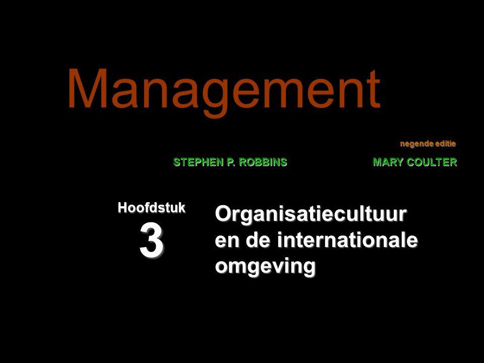 negende editie STEPHEN P. ROBBINS MARY COULTER Organisatiecultuur en de internationale omgeving Hoofdstuk 3 Management
