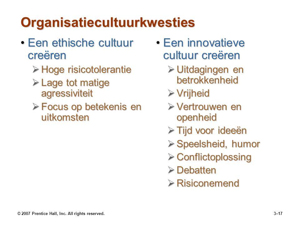 © 2007 Prentice Hall, Inc. All rights reserved.3–17 Organisatiecultuurkwesties Een ethische cultuur creërenEen ethische cultuur creëren  Hoge risicot