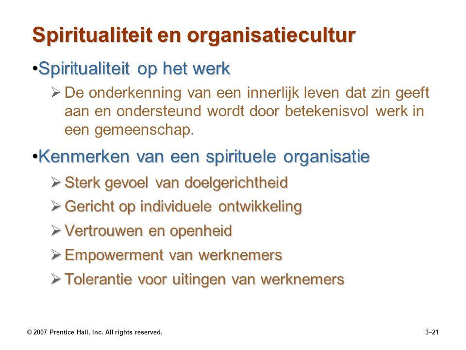 © 2007 Prentice Hall, Inc. All rights reserved.3–21 Spiritualiteit en organisatiecultur Spiritualiteit op het werkSpiritualiteit op het werk   De on
