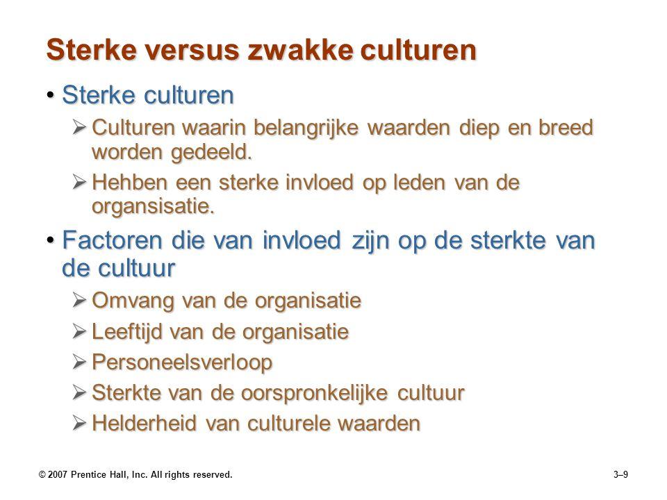 © 2007 Prentice Hall, Inc. All rights reserved.3–9 Sterke versus zwakke culturen Sterke culturenSterke culturen  Culturen waarin belangrijke waarden