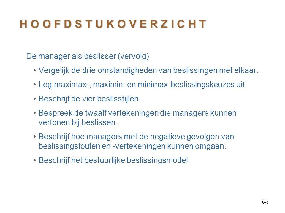 6–3 H O O F D S T U K O V E R Z I C H T De manager als beslisser (vervolg) Vergelijk de drie omstandigheden van beslissingen met elkaar.
