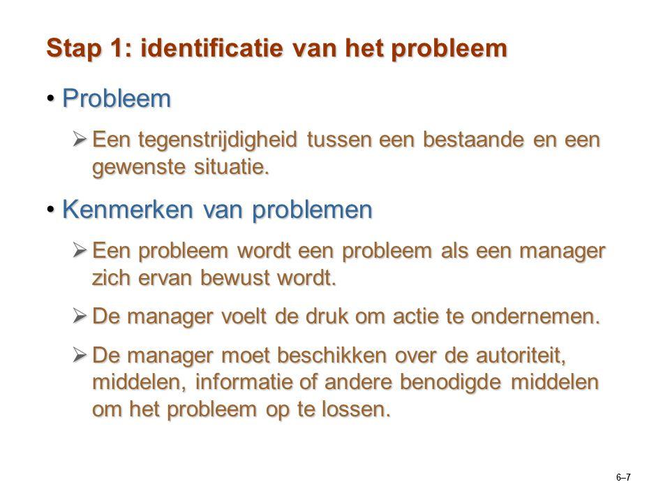6–7 Stap 1: identificatie van het probleem ProbleemProbleem  Een tegenstrijdigheid tussen een bestaande en een gewenste situatie.