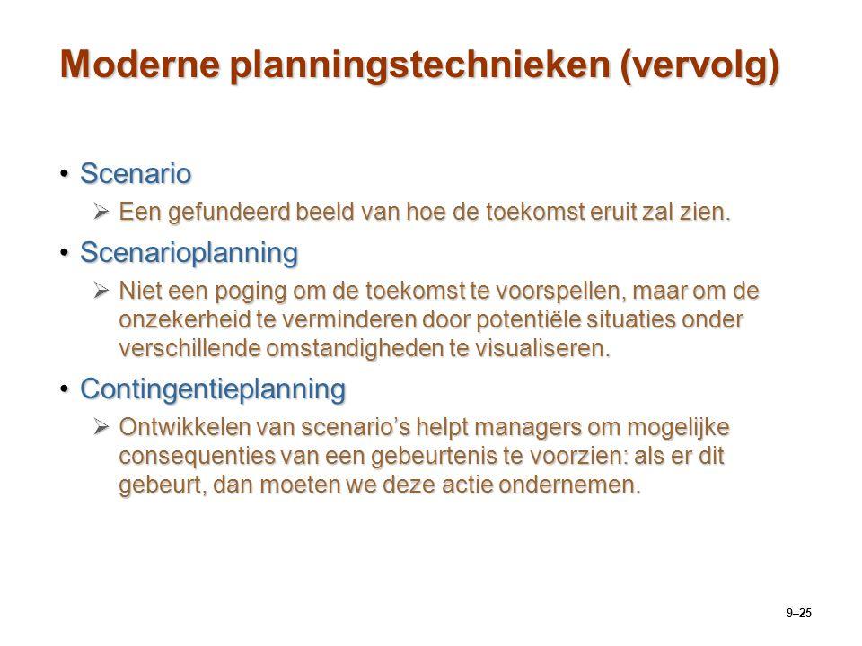 9–25 Moderne planningstechnieken (vervolg) ScenarioScenario  Een gefundeerd beeld van hoe de toekomst eruit zal zien. ScenarioplanningScenarioplannin