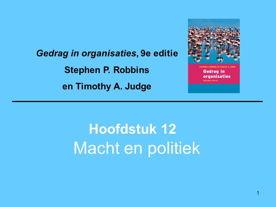 1 Macht en politiek Hoofdstuk 12 Gedrag in organisaties, 9e editie Stephen P. Robbins en Timothy A. Judge