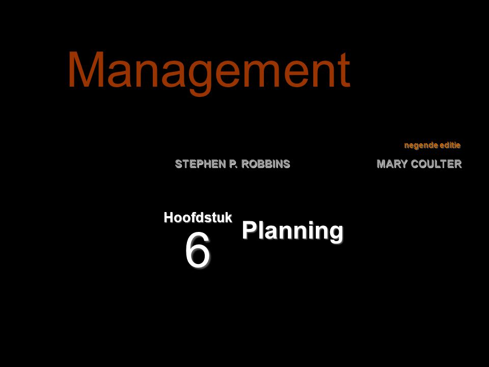 negende editie STEPHEN P. ROBBINS MARY COULTER Planning Hoofdstuk 6 Management