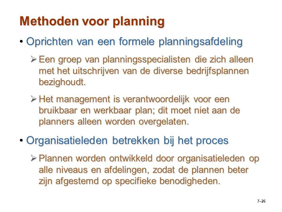 7–26 Methoden voor planning Oprichten van een formele planningsafdelingOprichten van een formele planningsafdeling  Een groep van planningsspecialisten die zich alleen met het uitschrijven van de diverse bedrijfsplannen bezighoudt.