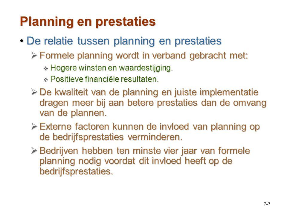 7–7 Planning en prestaties De relatie tussen planning en prestatiesDe relatie tussen planning en prestaties  Formele planning wordt in verband gebracht met:  Hogere winsten en waardestijging.