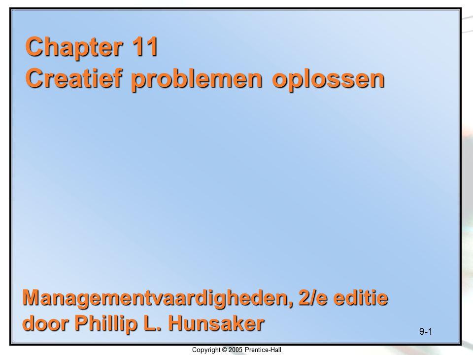 9-1 Copyright © 2005 Prentice-Hall Chapter 11 Creatief problemen oplossen Managementvaardigheden, 2/e editie door Phillip L. Hunsaker Copyright © 2005