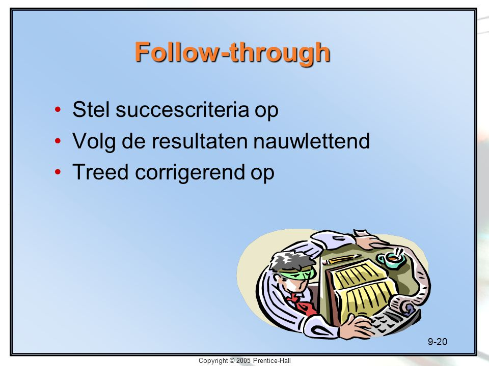 9-20 Copyright © 2005 Prentice-Hall Follow-through Stel succescriteria op Volg de resultaten nauwlettend Treed corrigerend op