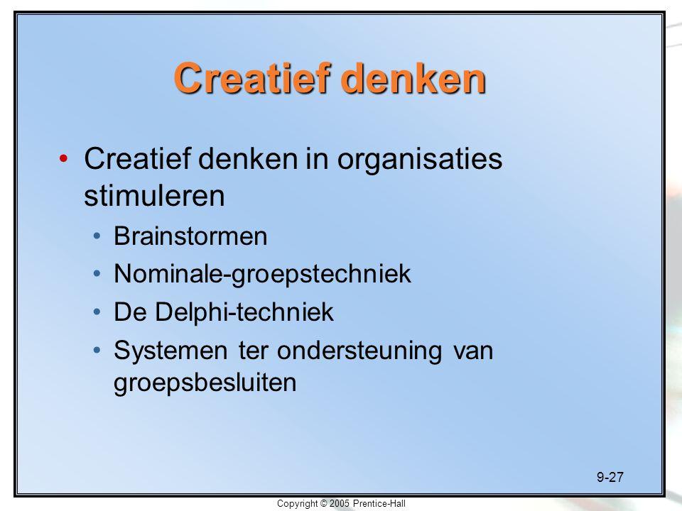 9-27 Copyright © 2005 Prentice-Hall Creatief denken in organisaties stimuleren Brainstormen Nominale-groepstechniek De Delphi-techniek Systemen ter on