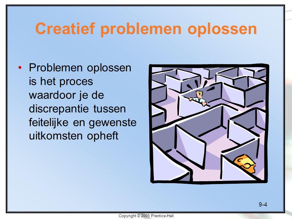 9-4 Copyright © 2005 Prentice-Hall Creatief problemen oplossen Problemen oplossen is het proces waardoor je de discrepantie tussen feitelijke en gewen