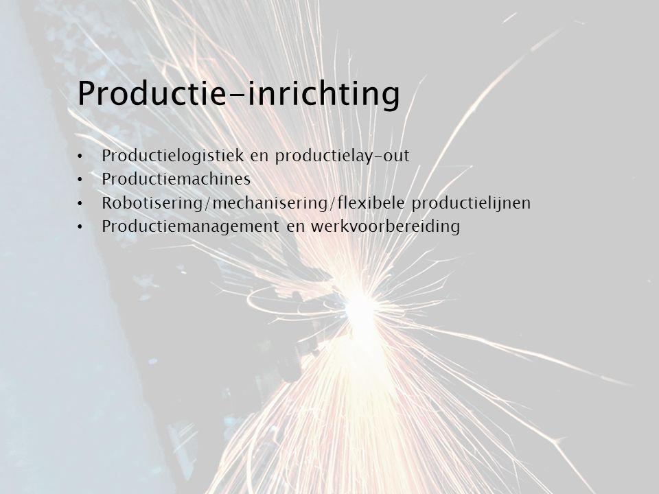 Productie-inrichting Productielogistiek en productielay-out Productiemachines Robotisering/mechanisering/flexibele productielijnen Productiemanagement