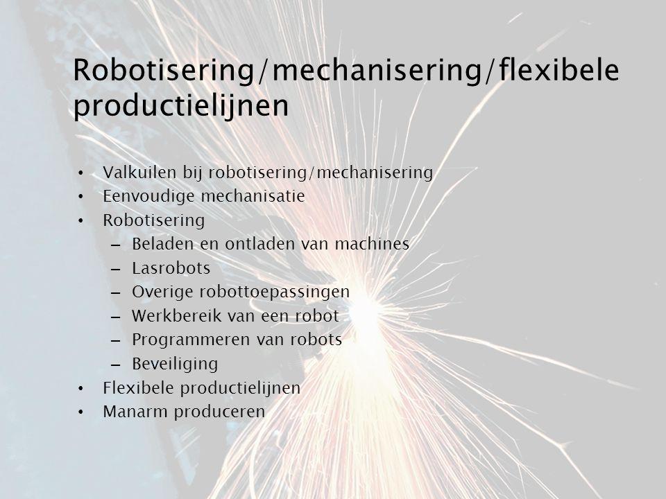 Robotisering/mechanisering/flexibele productielijnen Valkuilen bij robotisering/mechanisering Eenvoudige mechanisatie Robotisering – Beladen en ontlad
