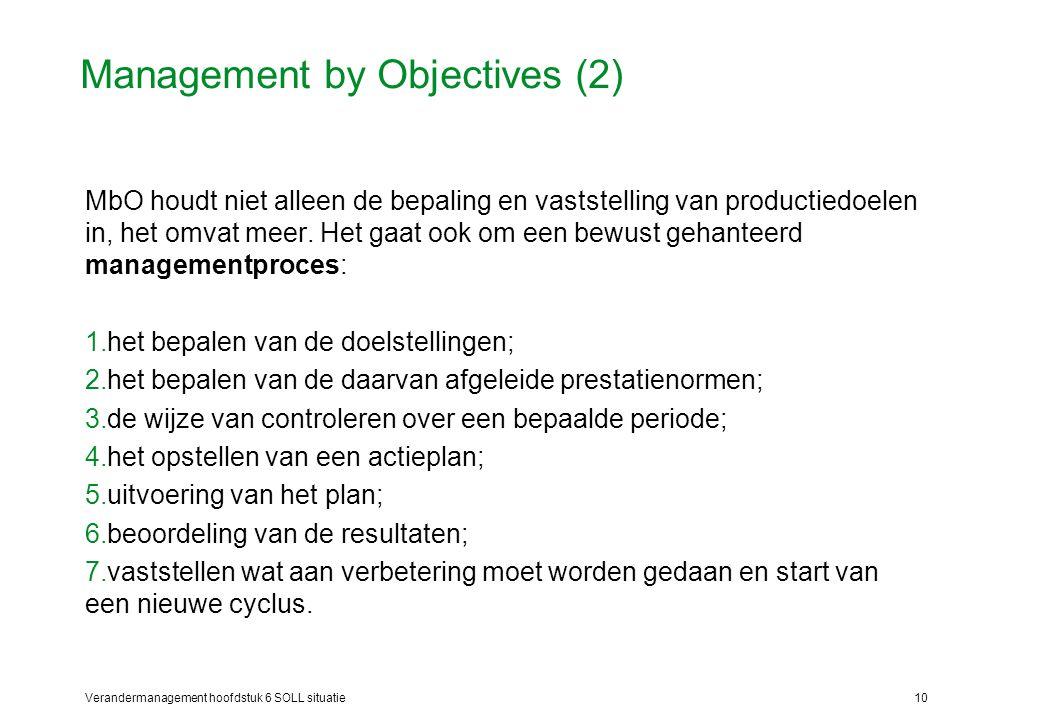 Verandermanagement hoofdstuk 6 SOLL situatie10 Management by Objectives (2) MbO houdt niet alleen de bepaling en vaststelling van productiedoelen in,