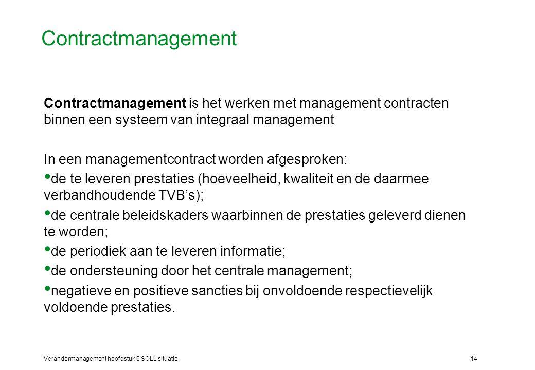 Verandermanagement hoofdstuk 6 SOLL situatie14 Contractmanagement Contractmanagement is het werken met management contracten binnen een systeem van in